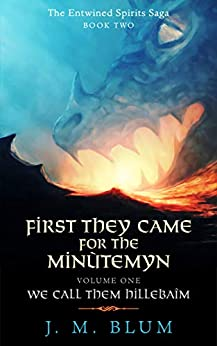 First They Came for the Minùtemyn Volume I: We Call Them Hillebaîm (The Entwined Spirits Saga Book 2) (English Edition) de [J. M. Blum]