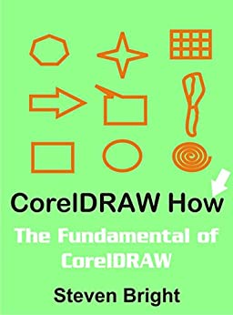CorelDRAW How: The Fundamental of CorelDRAW (CorelDRAW How Book 1) by [Steven Bright]