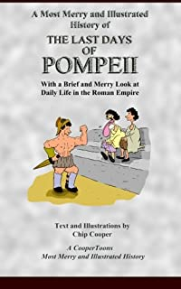 A Most Merry and Illustrated History of the Last Days of Pompeii: With a Brief and Merry Look at Daily Life in the Roman E...