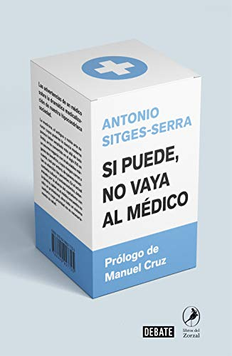 Si puede, no vaya al médico: Las advertencias de un médico sobre la dramática medicalización de nuestra hipocondríaca sociedad (Ciencia y Tecnología)