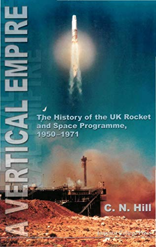A VERTICAL EMPIRE: The History of the UK Rocket and Space Programme, 1950-1971 (English Edition)