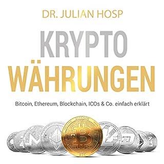 Kryptowährungen     Bitcoin, Ethereum, Blockchain, ICO's & Co. einfach erklärt              Autor:                                                                                                                                 Julian Hosp                               Sprecher:                                                                                                                                 Julian Hosp                      Spieldauer: 5 Std. und 31 Min.     4 Bewertungen     Gesamt 4,8