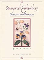 Stumpwork Embroidery Designs and Projects (Milner Craft (Hardcover))