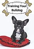 Training Your Bulldog: Training Logbook   Your Dog's Learning Notebook   Perfect Gift for Dog Lovers