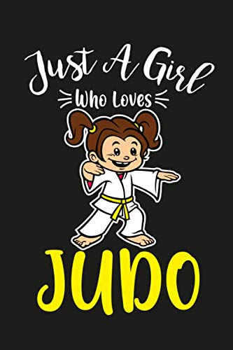 Just A Girl Who Loves Judo: Blank Lined Journal Judo present for Girls To Write in Judo Gift idea  6x9 Soft Cover Matte Finish 120 Pages