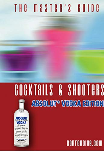 The Master's Guide Cocktail and Shooters Absolut Vodka Edition - bartending.com (English...