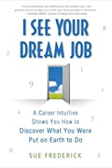 I See Your Dream Job: A Career Intuitive Shows You How to Discover What You Were Put on Earth to Do Kindle Edition