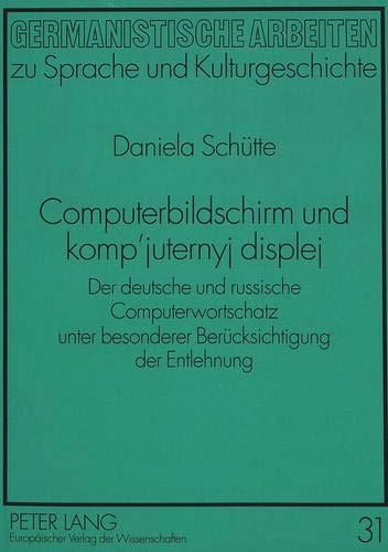 Computerbildschirm und komp\'juternyj displej: Der deutsche und russische Computerwortschatz unter besonderer Berücksichtigung der Entlehnung: Der ... zu Sprache und Kulturgeschichte, Band 31)