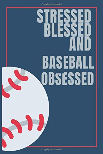Baseball Notebook : Stressed Blessed and Baseball Obsessed Journal  Mater Cove Journal with Baseball Theamed   Baseball Practice notebook Boys Girls ... Friends Family Students   6x9 100 White Pages
