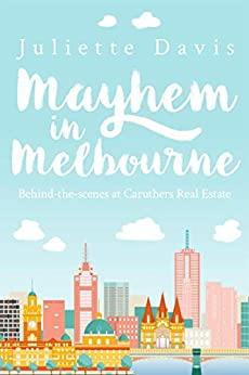 Mayhem in Melbourne: Behind-the-scenes at Caruthers Real Estate by [Juliette Davis]