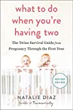 What to Do When You re Having Two: The Twins Survival Guide from Pregnancy Through the First Year