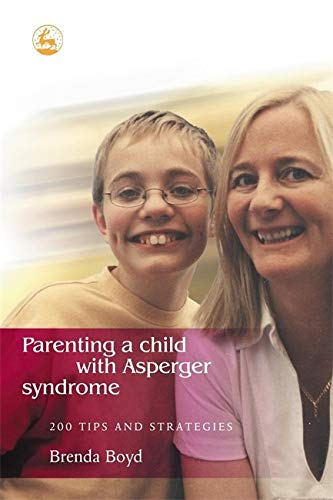 Parenting a Child with Asperger Syndrome (200 Tips and Strategies)