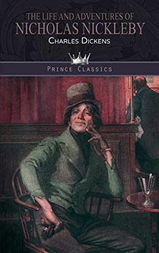 The Life and Adventures of Nicholas Nickleby (Prince Classics)