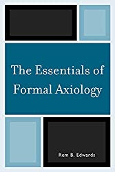 The Essentials of Formal Axiology by Rem B. Edwards