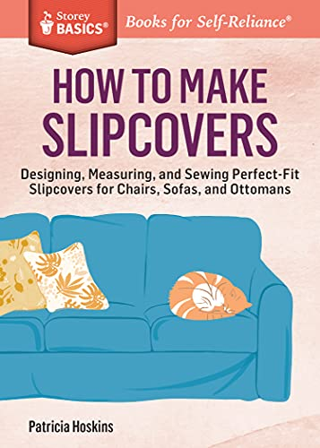 How to Make Slipcovers: Designing, Measuring, and Sewing Perfect-Fit Slipcovers for Chairs, Sofas, and Ottomans. A Storey BASICS Title (English Edition)