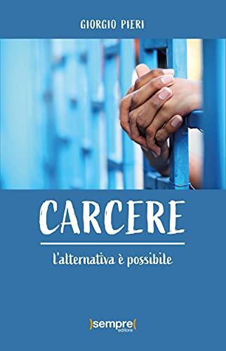 Carcere: l'alternativa è possibile (Italian Edition)