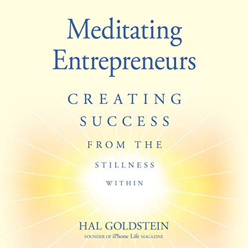 Meditating Entrepreneurs: Creating Success from the Stillness Within cover art