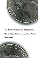 To Serve God and Mammon: Church-State Relations in American Politics (Religion and Politics)