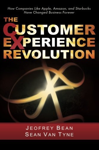 The Customer Experience Revolution: How Companies Like Apple, Amazon, and Starbucks Have Changed Business Forever by Jeofrey Bean Sean Van Tyne(2011-12-15)