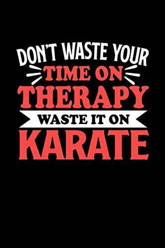 Karate Notizbuch Don't Waste Your Time On Therapy Waste It On Karate: Notizbuch 120 linierte Seiten Din A5 Notizheft Geschenk für Karate Spieler und Fans