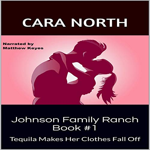 Johnson Family Ranch Book #1: Tequila Makes Her Clothes Fall Off cover art