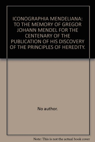 ICONOGRAPHIA MENDELIANA: TO THE MEMORY OF GREGOR JOHANN MENDEL FOR THE CENTENARY OF THE PUBLICATION OF HIS DISCOVERY OF THE PRINCIPLES OF HEREDITY.