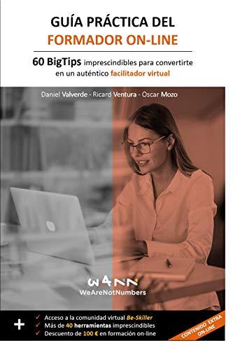 GUÍA PRÁCTICA DEL FORMADOR ON-LINE: 60 BigTips imprescindibles para convertirte en un auténtico facilitador virtual