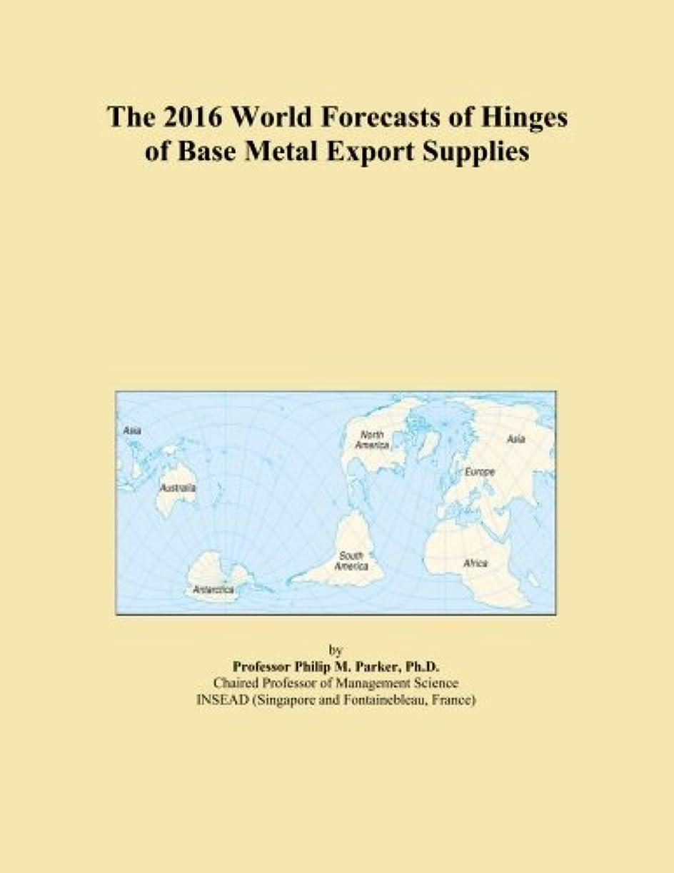 シェフ橋脚精度The 2016 World Forecasts of Hinges of Base Metal Export Supplies