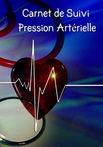 Carnet de Suivi Pression Artérielle: Fiches pour suivre la tension artérielle   Notes importantes   Suivi de Médicaments   112 pages   Format pratique   Cahier pour suivre votre santé  