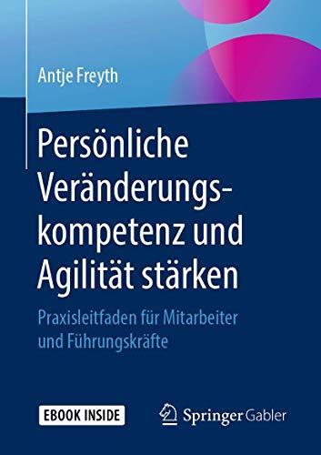 Persönliche Veränderungskompetenz und Agilität stärken: Praxisleitfaden für Mitarbeiter und Führungskräfte