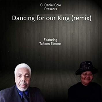 Dancing for Our King (Remix) [feat. Tafteen Elmore]