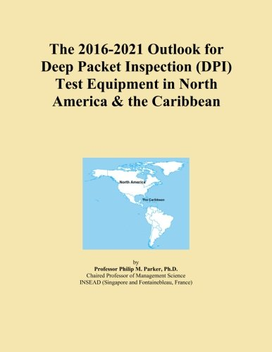 The 2016-2021 Outlook for Deep Packet Inspection (DPI) Test Equipment in North America & the Caribbean