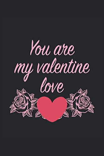 You Are My Valentine Love Valentinstagsgeschenk Liebe Liebhaber: Notizbuch - Notizheft - Notizblock - Tagebuch - Planer - Liniert - Liniertes ... - 6 x 9 Zoll (15.24 x 22.86 cm) - 120 Seiten