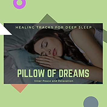 Pillow Of Dreams - Healing Tracks For Deep Sleep, Inner Peace And Relaxation