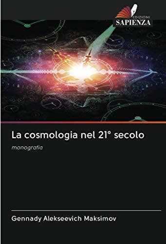 La cosmologia nel 21° secolo: monografia