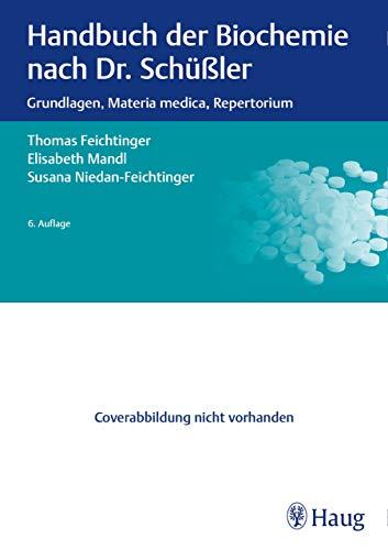 Handbuch der Biochemie nach Dr. Schüßler: Grundlagen, Materia medica, Repertorium (German Edition)