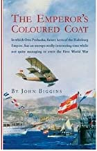 [ { THE EMPEROR'S COLOURED COAT: IN WHICH OTTO PROHASKA, FUTURE HERO OF THE HABSBURG EMPIRE, HAS AN UNEXPECTEDLY INTERESTING TIME WHILE NOT QUITE MANAG } ] by Biggins, John (AUTHOR) May-01-2006 [ Paperback ]