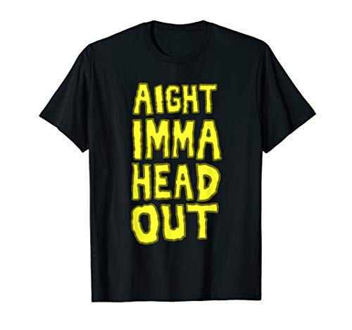 Aight Imma Head Out Meme T-Shirt
