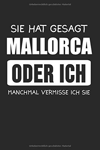 Sie Hat Gesagt Mallorca Oder Ich: Mallorca & Party Crew Notizbuch 6\'x9\' Strandurlaub Geschenk für Saufen & Spanien
