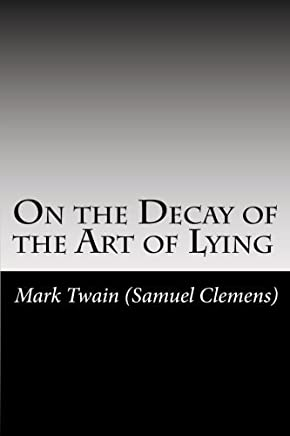 On the Decay of the Art of Lying by Mark Twain (Samuel Clemens) (2012-01-03)