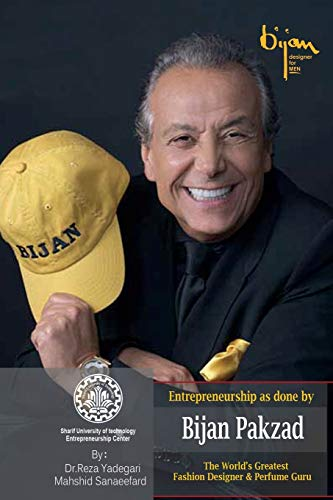 Entrepreneurship as done by Bijan Pakzad: The World's Greatest Fashion Designer & Perfume Guru: 17 (Iranian Great Entrepreneurs)