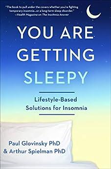You Are Getting Sleepy: Lifestyle-Based Solutions for Insomnia by [Paul Glovinsky, Arthur Spielman]