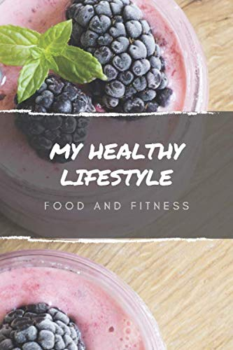 My Healthy Lifestyle : Food And Fitness: Positive Notebook , Journal, Diary, Composition Notebook, Softcover (110 Pages, Calorie Monitor Journal, 6 x 9) (21)