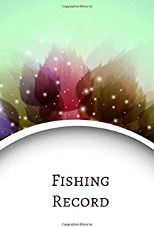 """Fishing Record: Fishing Activities Record, Log Book, Journal, Notebook, Template, Dairy Gift for Fishermen, Men, Women, Girls, Boys, Boat Owners, ... 6""""X9"""" with 120 Pages (Fishing Activity Logs)"""