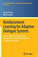 Reinforcement Learning for Adaptive Dialogue Systems: A Data-driven Methodology for Dialogue Management and Natural Language Generation (Theory and Applications of Natural Language Processing)