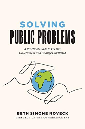 Compare Textbook Prices for Solving Public Problems: A Practical Guide to Fix Our Government and Change Our World  ISBN 9780300230154 by Noveck Ph.D.  J.D., Beth Simone