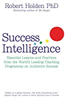 Success Intelligence: Essential Lessons and Practices from the World's leading Coaching Programme on Authentic Success