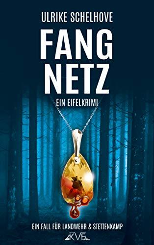 Fangnetz: Ein Eifelkrimi -4- (Ein Fall für Ilka Landwehr & Alex Stettenkamp)