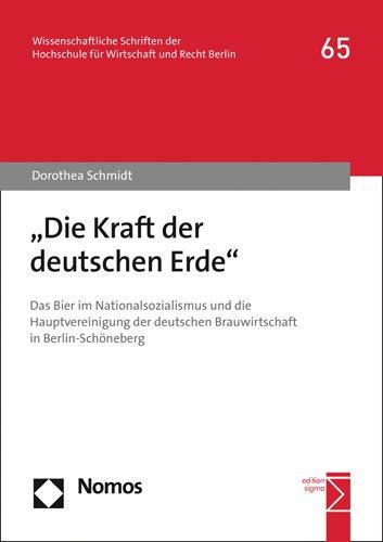 Die Kraft Der Deutschen Erde: Das Bier Im Nationalsozialismus Und Die Hauptvereinigung Der Deutschen Brauwirtschaft in Berlin-Schoneberg