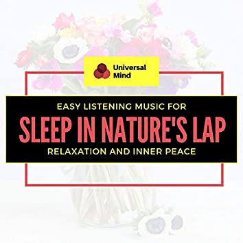 Sleep In Nature's Lap - Easy Listening Music For Relaxation And Inner Peace